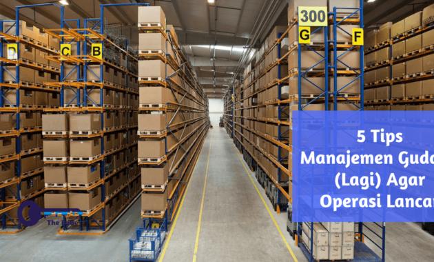 5 Tips Manajemen Gudang (Lagi) Agar Operasi Lancar