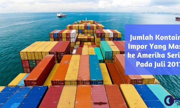 Jumlah Kontainer Impor Yang Masuk ke Amerika Serikat Pada Juli 2017