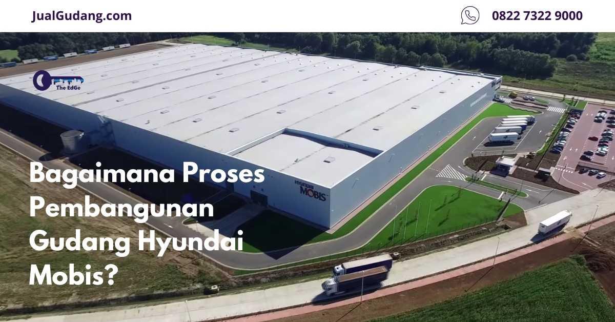 Bagaimana Proses Pembangunan Gudang Hyundai Mobis - JualGudang - website
