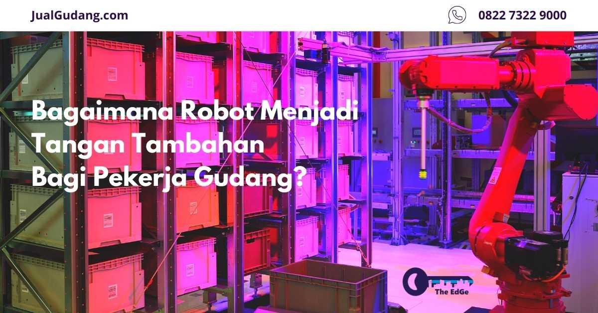 Bagaimana Robot Menjadi Tangan Tambahan Bagi Pekerja Gudang - JualGudang - website