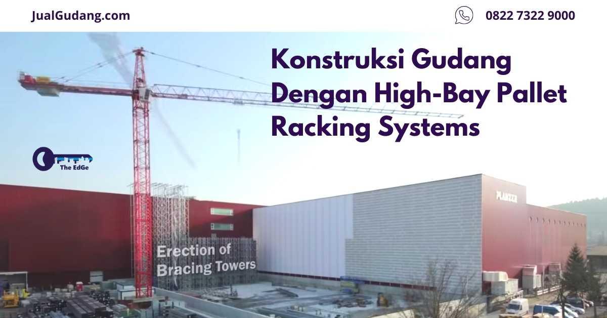 Konstruksi Gudang Dengan High-Bay Pallet Racking Systems - JualGudang