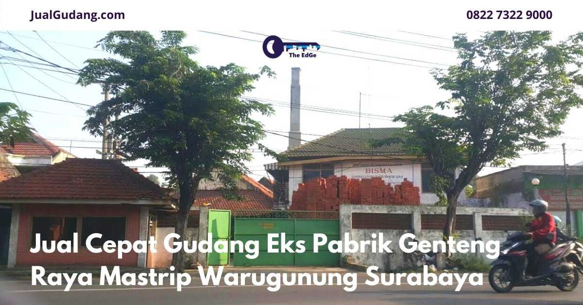Jual Cepat Gudang Eks Pabrik Genteng Raya Mastrip Warugunung Surabaya - Listing - JualGudang