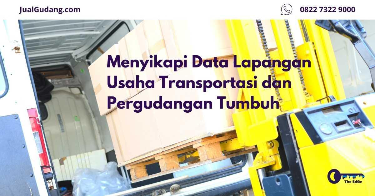 Menyikapi Data Lapangan Usaha Transportasi dan Pergudangan Tumbuh - JualGudang