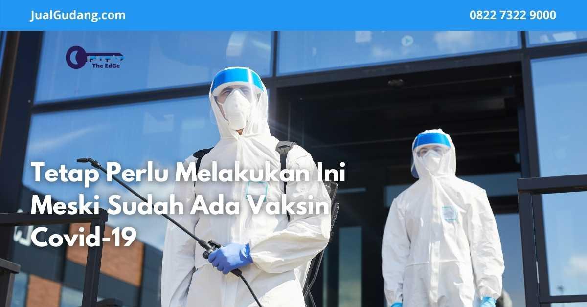 Tetap Perlu Melakukan Ini Meski Sudah Ada Vaksin Covid-19 - JualGudang